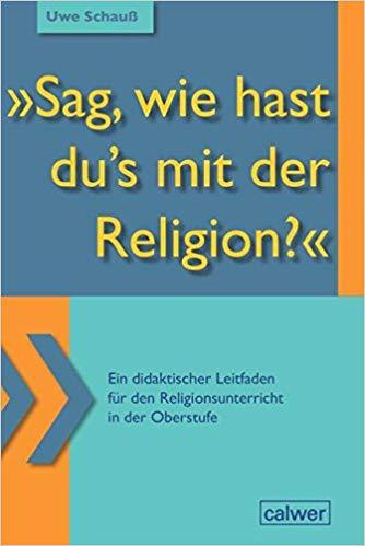 Uwe Schauß: Sag, wie hast du's mit der Religion?