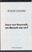 Roger Lenaers: Jesus von Nazareth, ein Mensch wie wir?