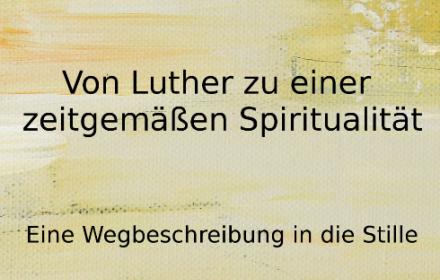 Ulrich Mack: Von Luther zu einer zeitgemäßen Spiritualität